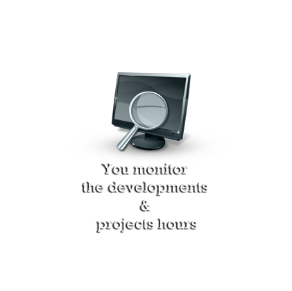 You monitor the developments & projects hours